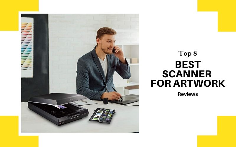 Top 8 Best Scanner For Artwork In 2020 Review