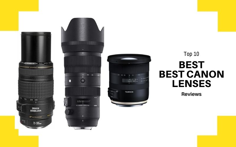 Top 10 Best Canon Lenses In 2020 Review