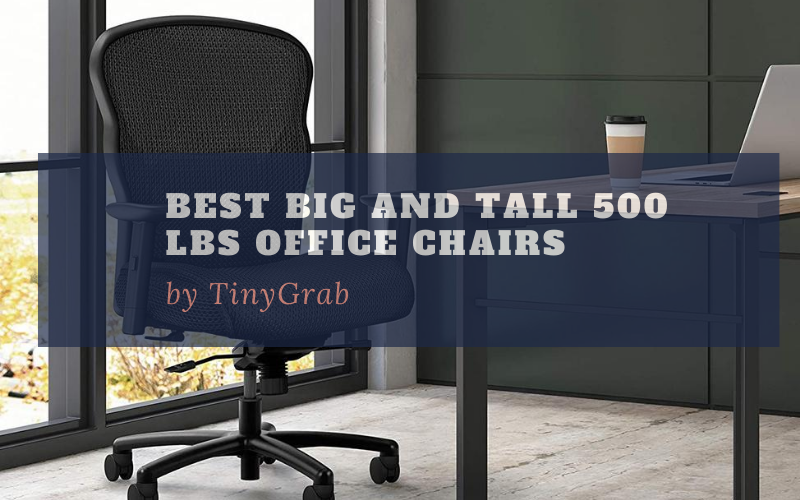Best Big and Tall Office Chairs with 500 lbs Capacity