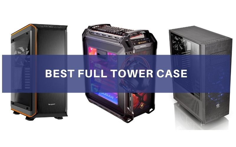Top 7 Best Full Tower Case To Buy In 2021 Reviews