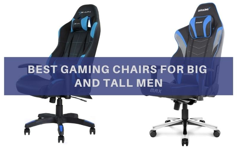 Top 10 Best Gaming Chairs For Big And Tall Men In 2020 Review
