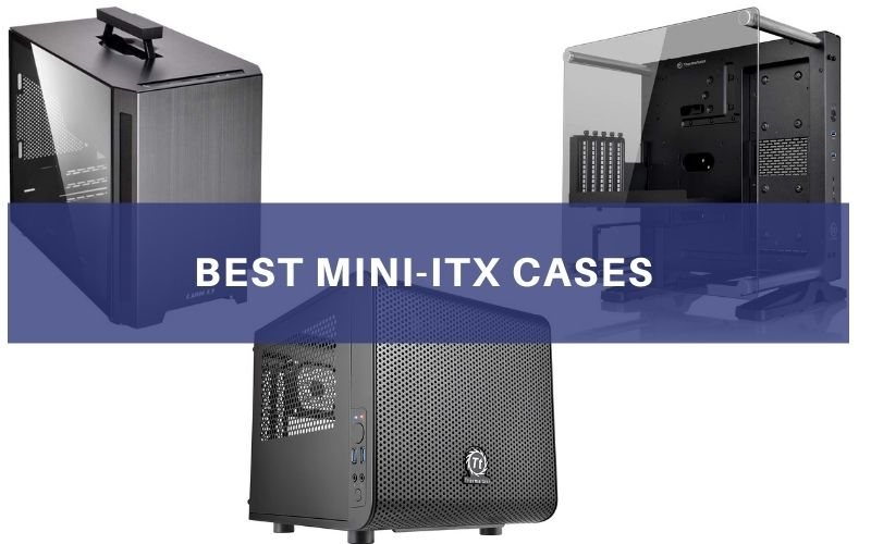 Top 8 Best Mini-ITX Cases To Buy In 2021 Review