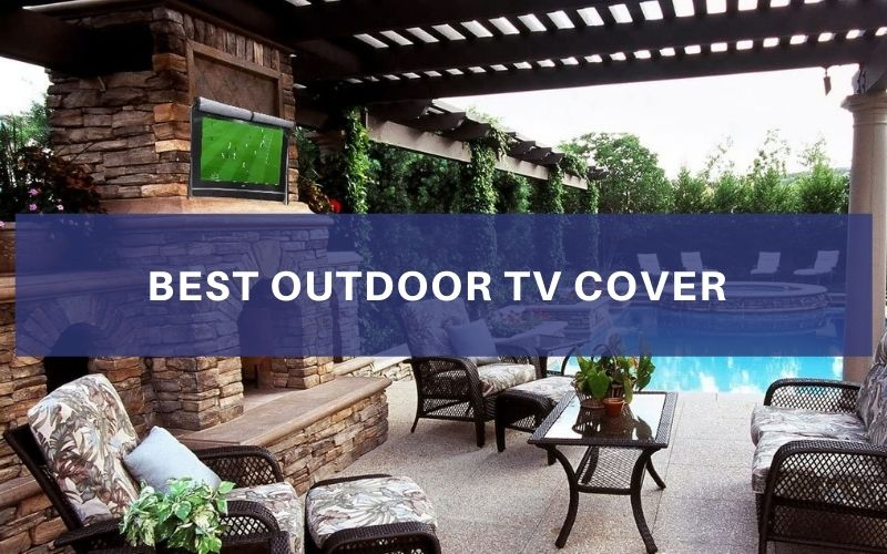 Best Outdoor TV Cover In 2020 – Top 7 Rated Reviews