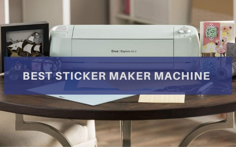 Top 8 Best Sticker Maker Machine To Buy In 2020 Review