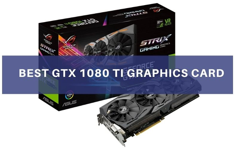 Top 5 Best GTX 1080 Ti Graphics Card To Buy In 2021 Review