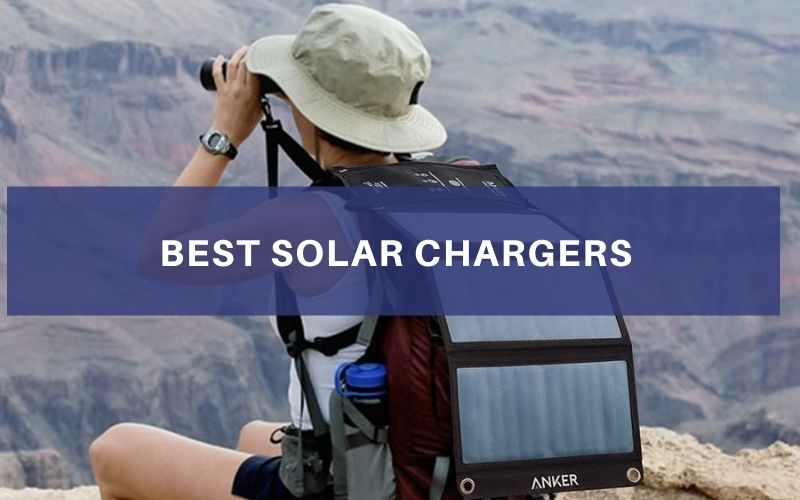 Top 8 Best Solar Chargers On The Market 2021 Review