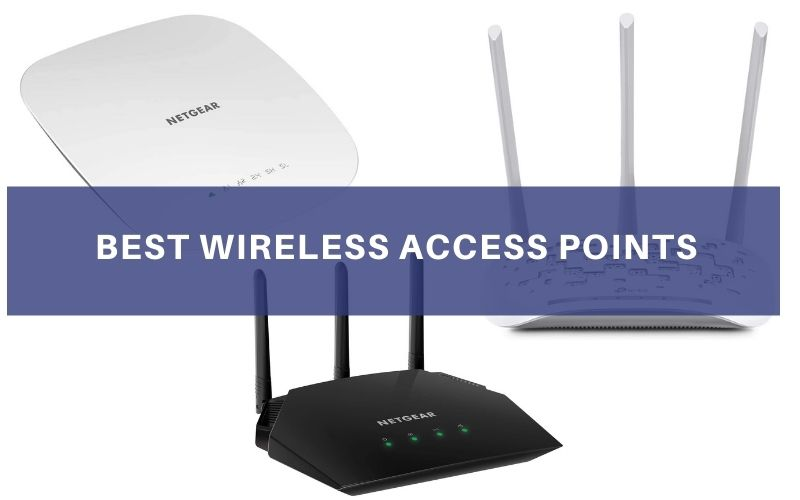 Best Wireless Access Points In 2020 – Top 8 Rated Reviews