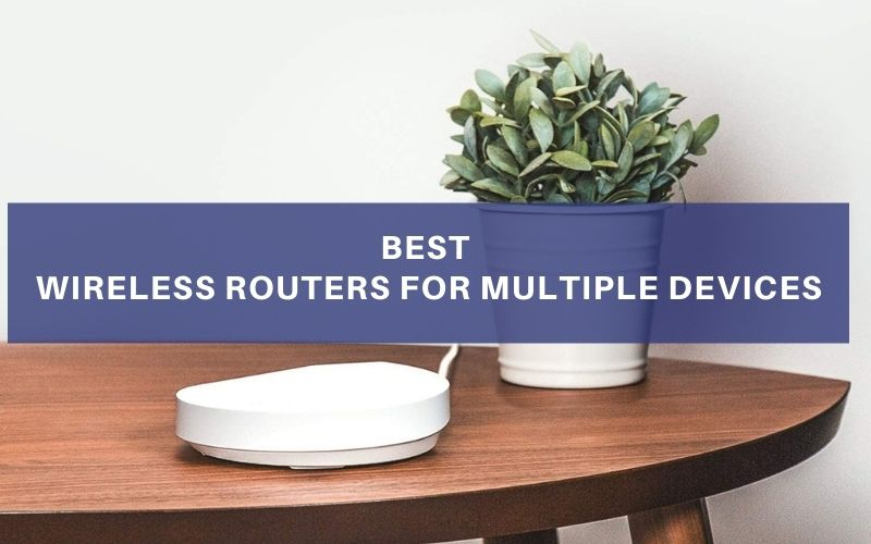 Best Wireless Routers For Multiple Devices Review
