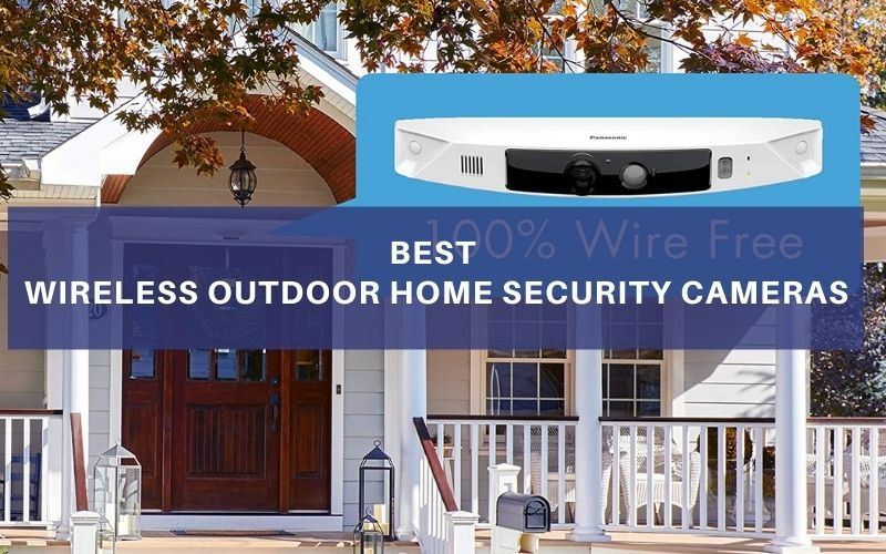 Best Wireless Outdoor Home Security Cameras In 2020 – Top 9 Rated Reviews