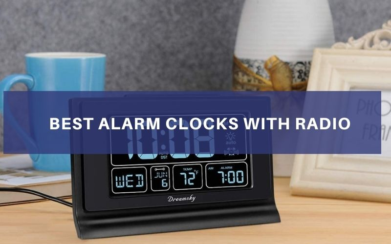 Best Alarm Clocks With Radio In 2021 – Top 10 Rated Reviews