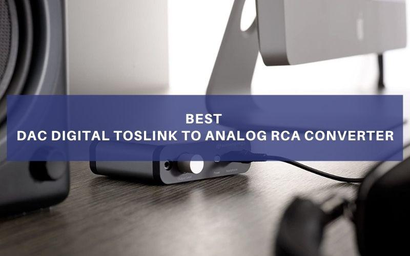 Best DAC Digital Toslink To Analog RCA Converter