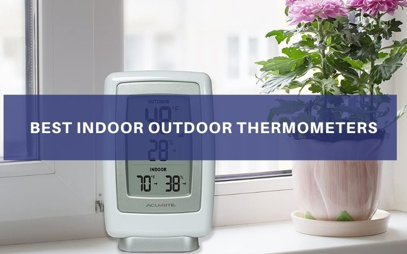 Top 8 Best Indoor Outdoor Thermometers Of 2021 – Reviews & Buying Guide