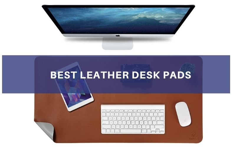 Top 6 Best Leather Desk Pads To Buy In 2021 Review