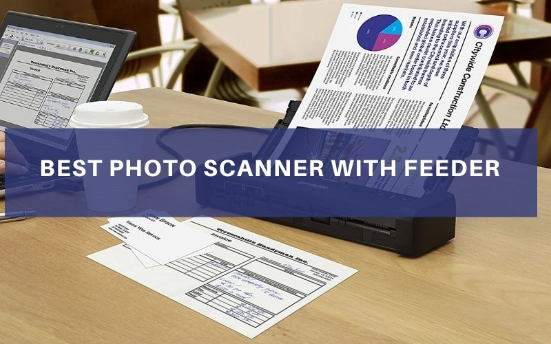 Top 7 Best Photo Scanner With Feeder To Buy In 2021 Reviews