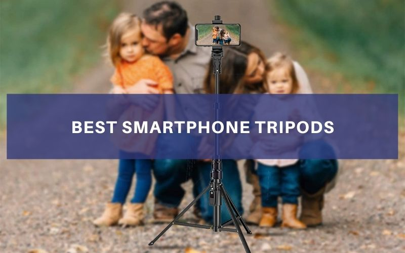 Top 8 Best Smartphone Tripods To Buy In 2021 Review