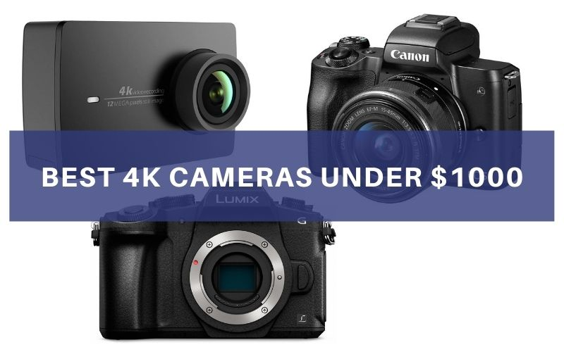 Top 9 Best 4K Cameras Under $1000 In 2021 Review And Buying Guide