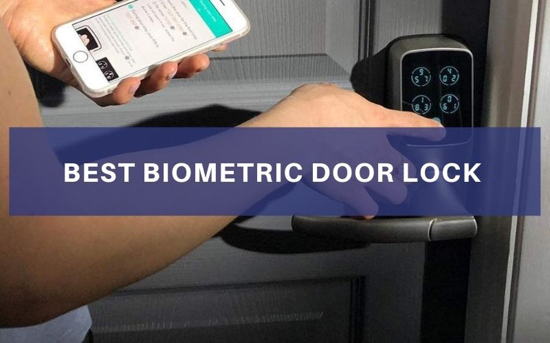 Top 7 Best Biometric Door Lock In 2021 Review And Buying Guide