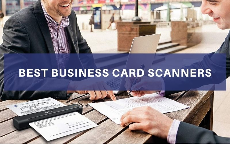 Top 8 Best Business Card Scanners To Buy In 2021 Review