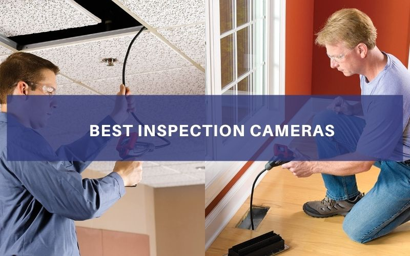 Top 8 Best Inspection Cameras To Buy In 2021 Review