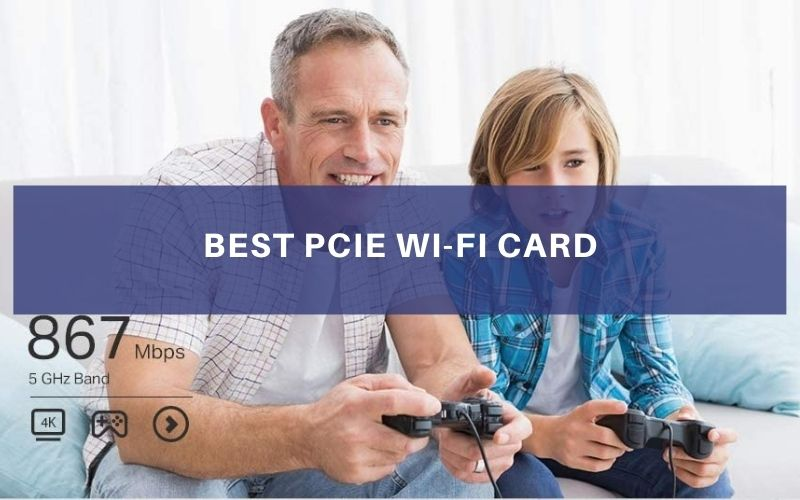 Best PCIe Wi-Fi Card In 2021 – Top 7 Rated Reviews