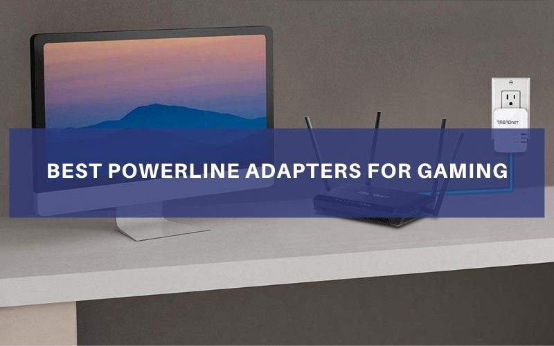 Top 6 Best Powerline Adapters For Gaming To Buy In 2021 Review