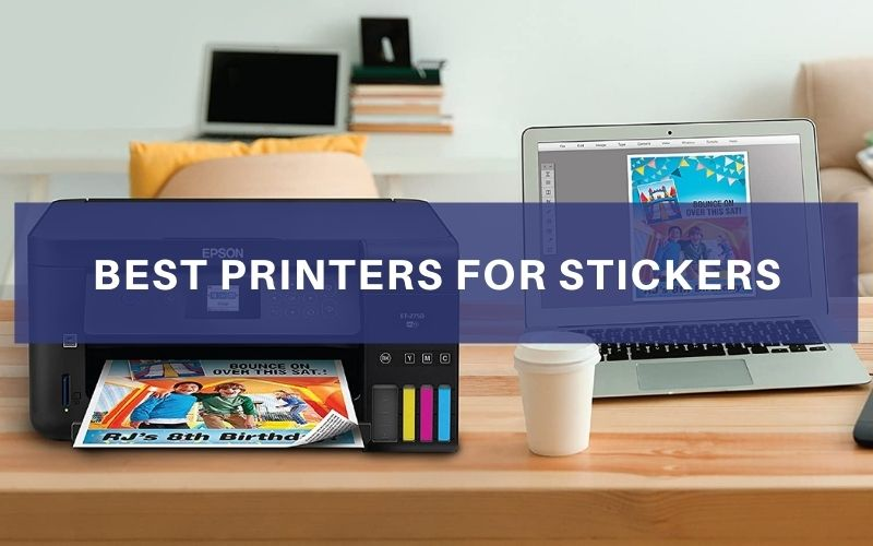 Best Printers For Stickers In 2021 – Top 6 Rated Reviews