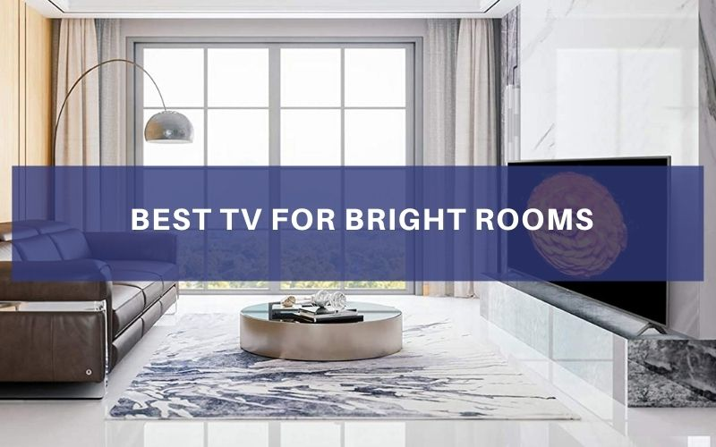 Top 5 Best TV For Bright Rooms To Buy In 2021 Review