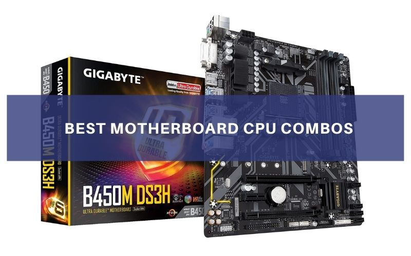 Top 8 Best Motherboard CPU Combos To Buy In 2021 Review