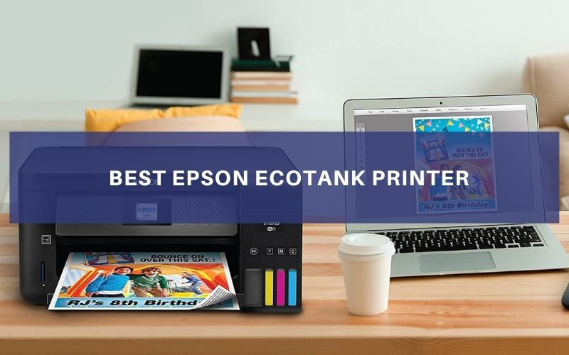 Top 6 Best Epson EcoTank Printer To Buy In 2021 Review