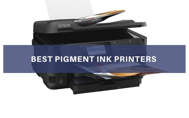 Top 7 Best Pigment Ink Printers To Buy In 2021 Review