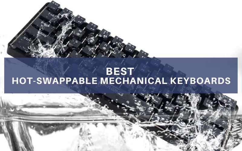 Best Hot-Swappable Mechanical Keyboards In 2021 – Top 5 Rated Review