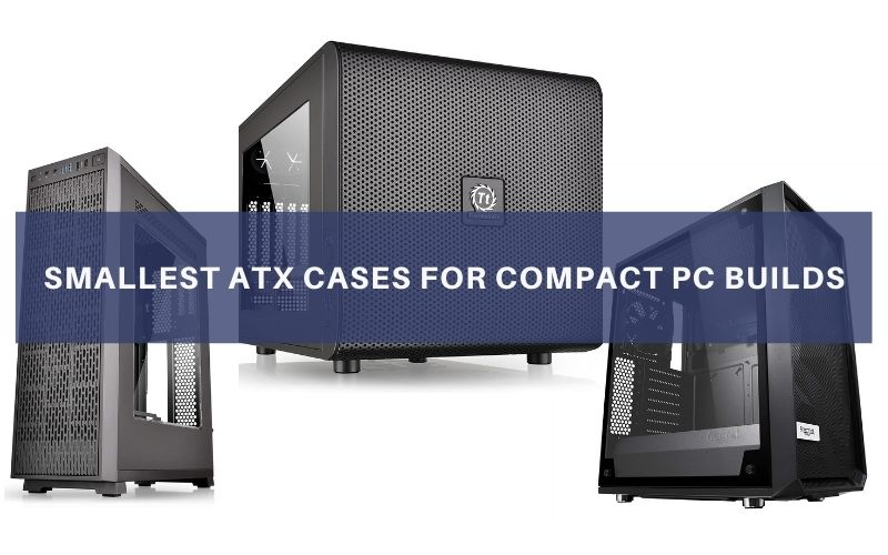 Smallest ATX Cases For Compact PC Builds In 2021 –  Top 8 Rated Reviews