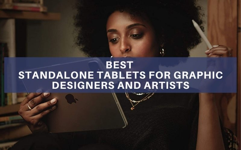 Standalone Tablets for Graphic Designers And Artists