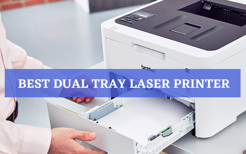 Top 5 Best Dual Tray Laser Printer To Buy In 2021 Reviews