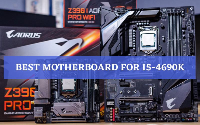 Top 6 Best Motherboard For I5-4690k Of 2021 Detailed Reviews