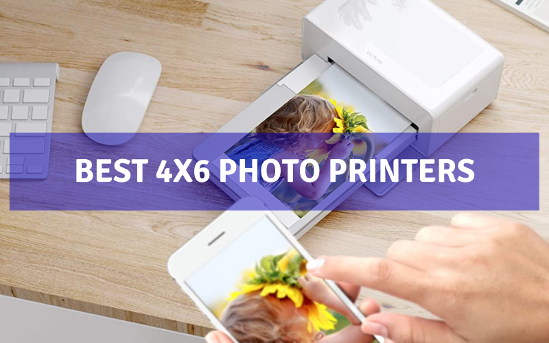 Top 7 Best 4X6 Photo Printers On The Market 2021 Review