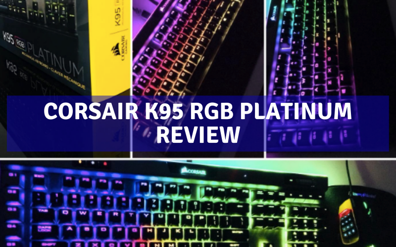 Corsair K95 RGB Platinum Review [2021]