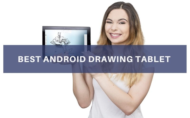 Top 7 Best Android Drawing Tablet To Buy In 2021 Review