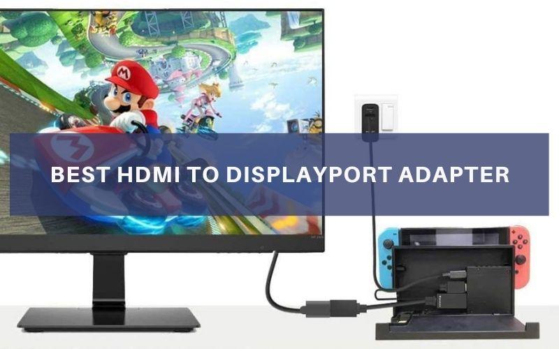 Best HDMI to DisplayPort Adapter