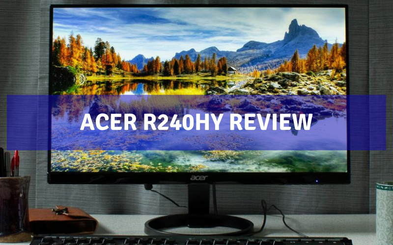 Acer R240HY Review – Best Budget Acer Monitor