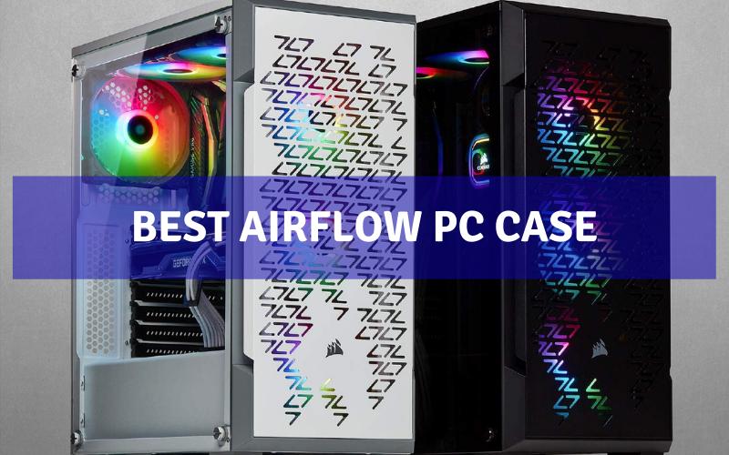 Best Airflow PC Case