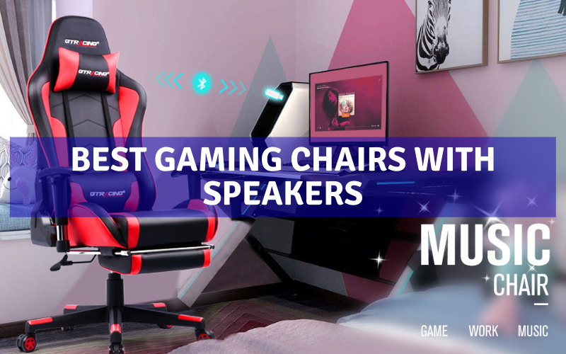 Top 5 Best Gaming Chairs With Speakers In 2021 Reviews
