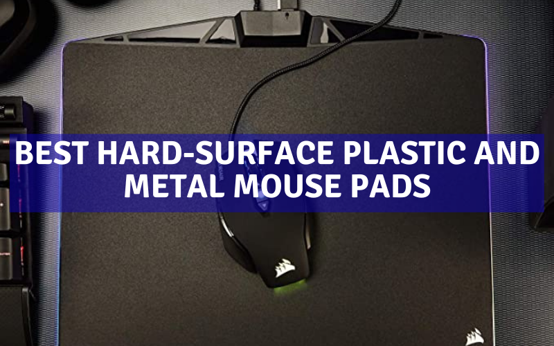Top 6 Best Hard-Surface Plastic And Metal Mouse Pads In 2021