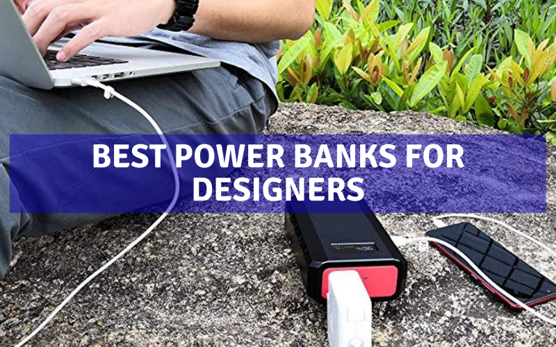 Review Of Top 8 Best Power Banks For Designers In 2021