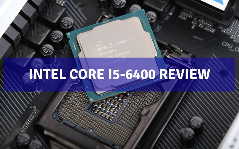Intel Core i5-6400 Review