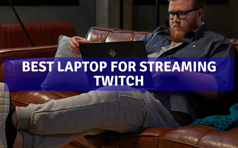 Top 10 Best Laptop For Streaming Twitch In 2021 Review